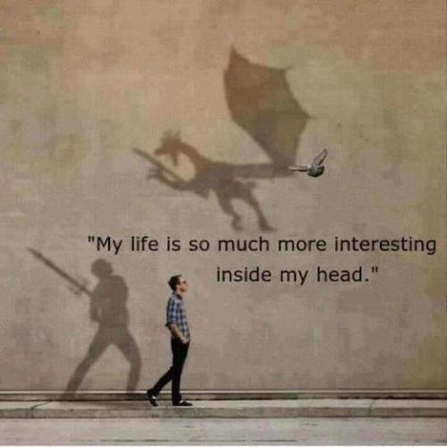 my-life-is-so-much-more-intersting-isided-my-head-imagination-quote